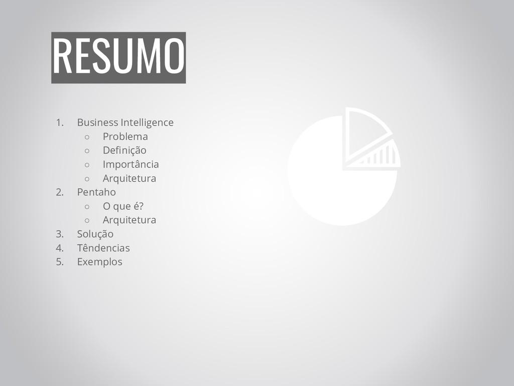 RESUMO 1. Business Intelligence ○ Problema ○ De...