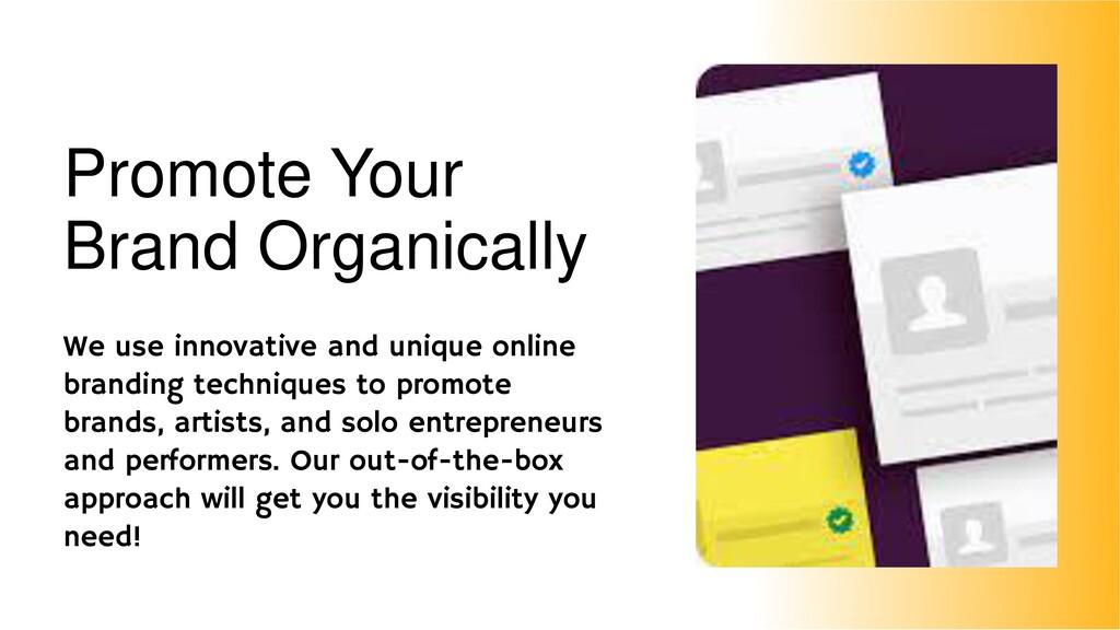 Promote Your Brand Organically We use innovativ...