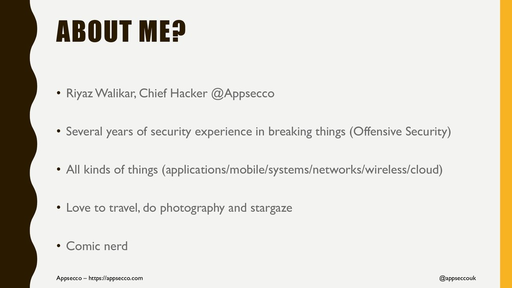 ABOUT ME? • Riyaz Walikar, Chief Hacker @Appsec...