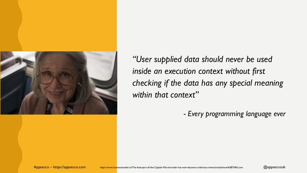 """""""User supplied data should never be used inside..."""