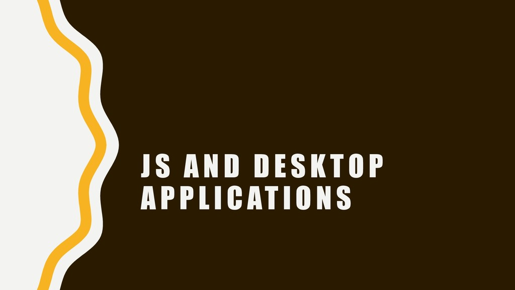 JS AND DESKTOP APPLICATIONS