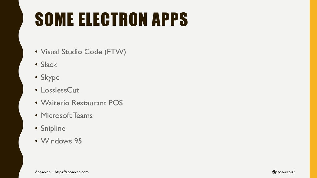 SOME ELECTRON APPS • Visual Studio Code (FTW) •...