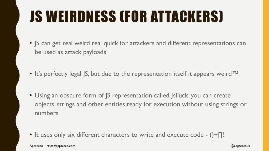JS WEIRDNESS (FOR ATTACKERS) • JS can get real ...