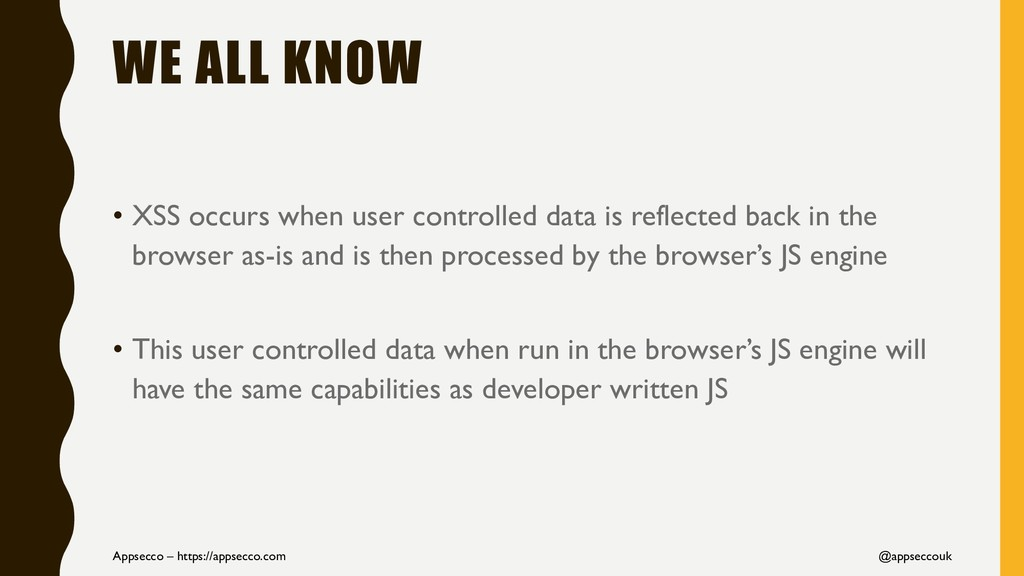WE ALL KNOW • XSS occurs when user controlled d...