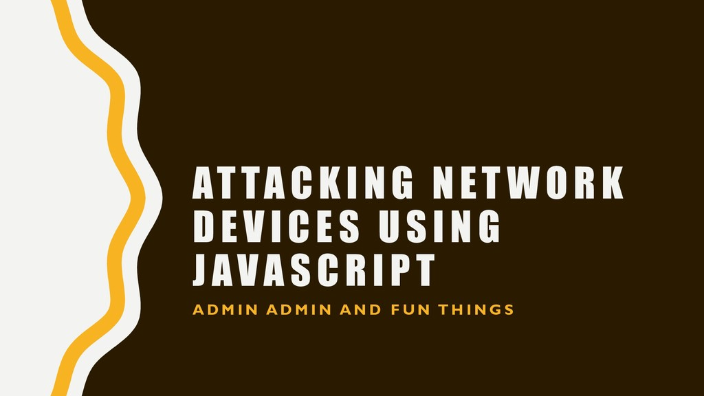 ATTACKING NET WORK DEVICES USING JAVASCRIPT A D...