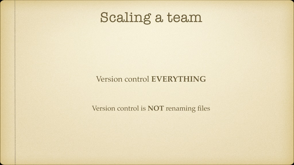 Scaling a team Version control is NOT renaming ...