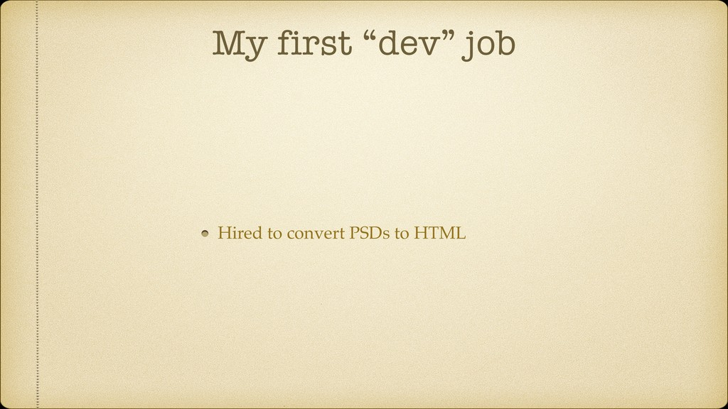 "My first ""dev"" job Hired to convert PSDs to HTML"