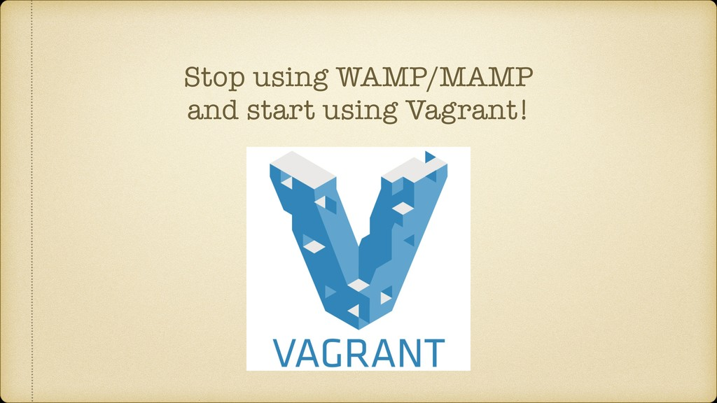 Stop using WAMP/MAMP and start using Vagrant!