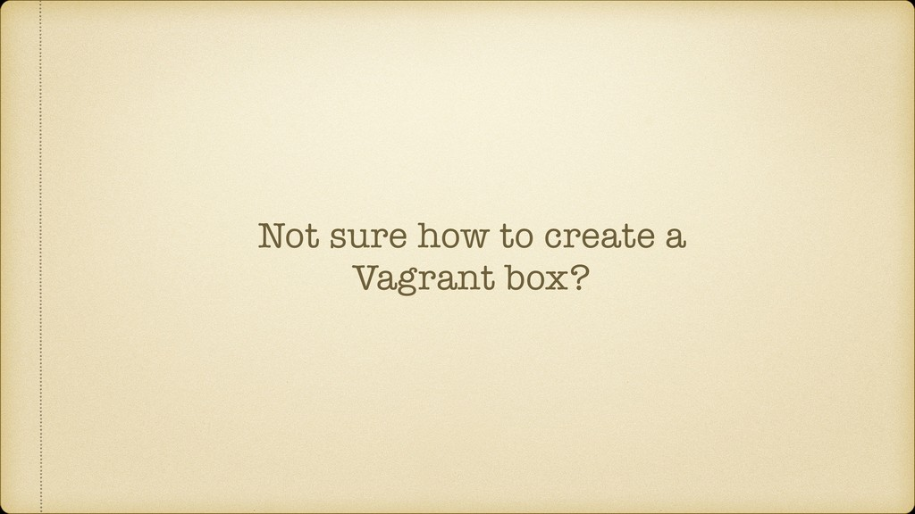 Not sure how to create a Vagrant box?