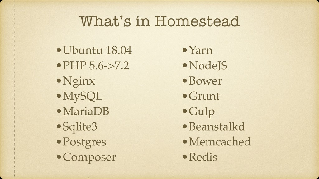 What's in Homestead •Ubuntu 18.04 •PHP 5.6->7.2...