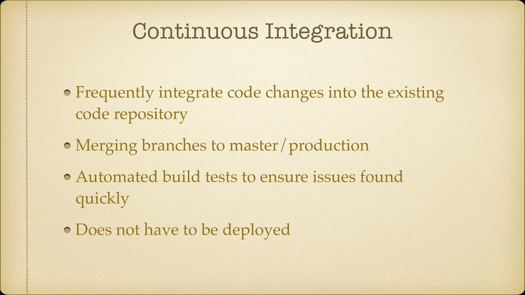Continuous Integration Frequently integrate cod...