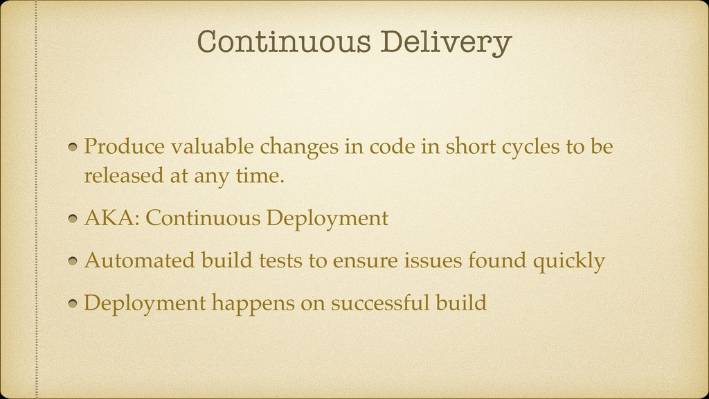 Continuous Delivery Produce valuable changes in...