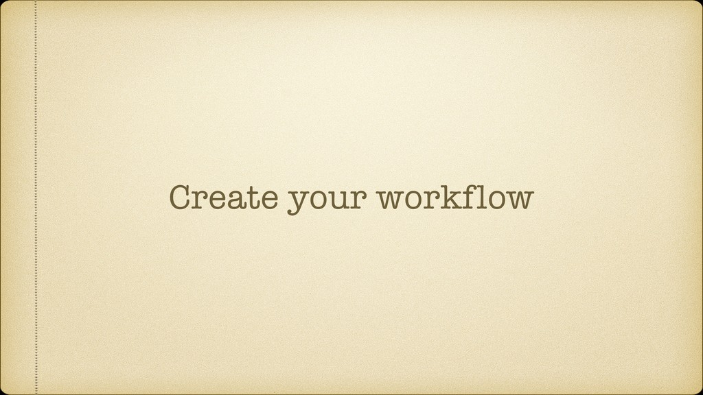 Create your workflow