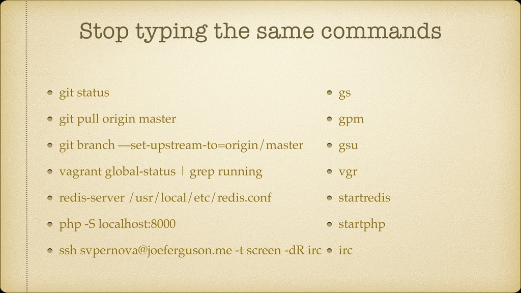 Stop typing the same commands git status git pu...