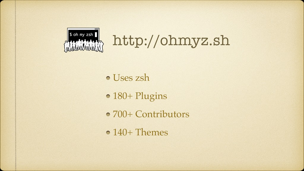 http://ohmyz.sh Uses zsh 180+ Plugins 700+ Cont...