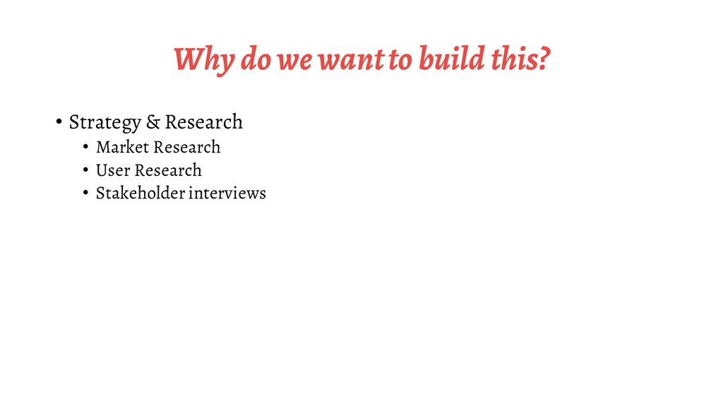 Why do we want to build this? • Strategy & Rese...
