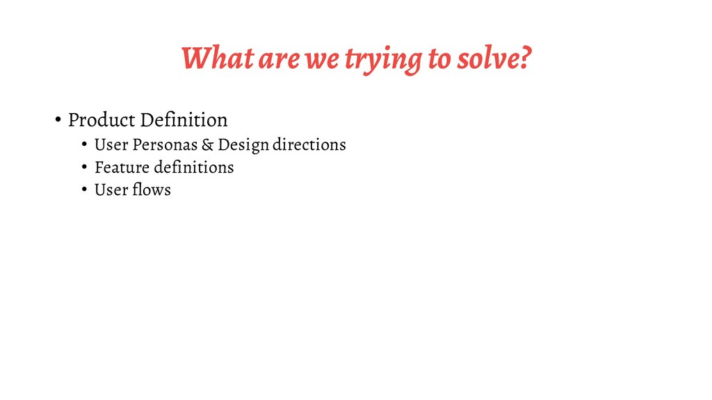 What are we trying to solve? • Product Definiti...