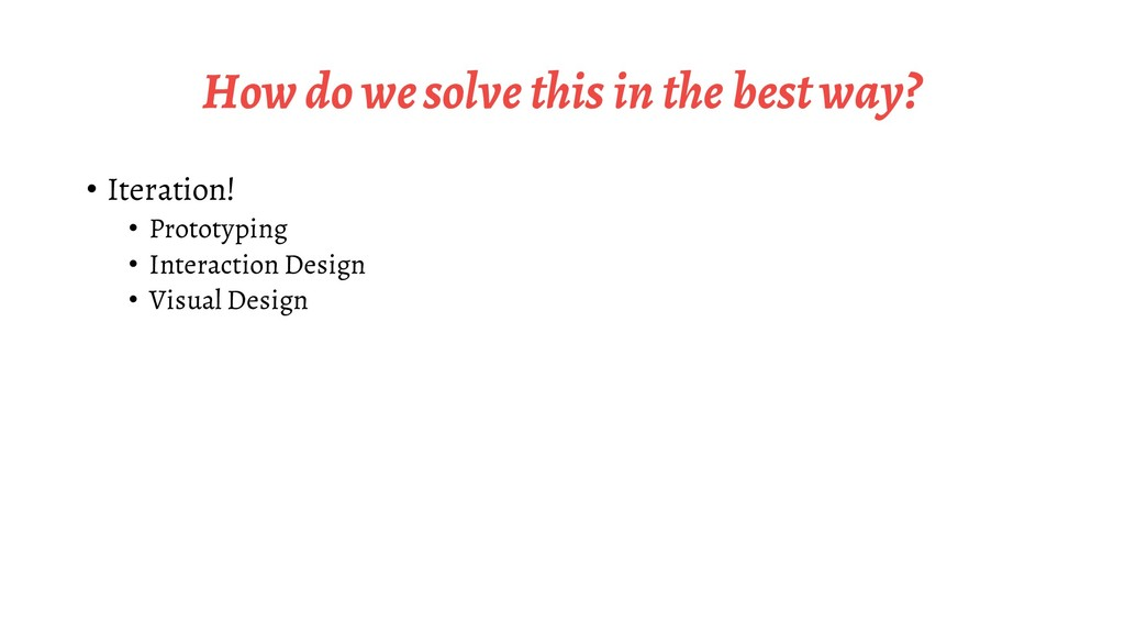 How do we solve this in the best way? • Iterati...