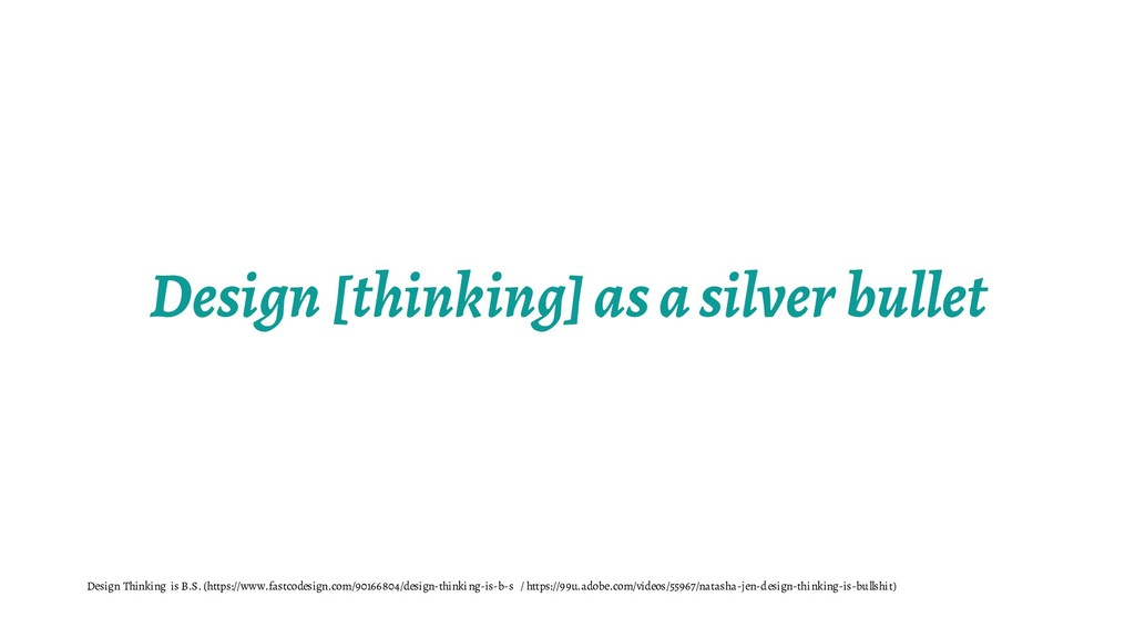 Design [thinking] as a silver bullet Design Thi...