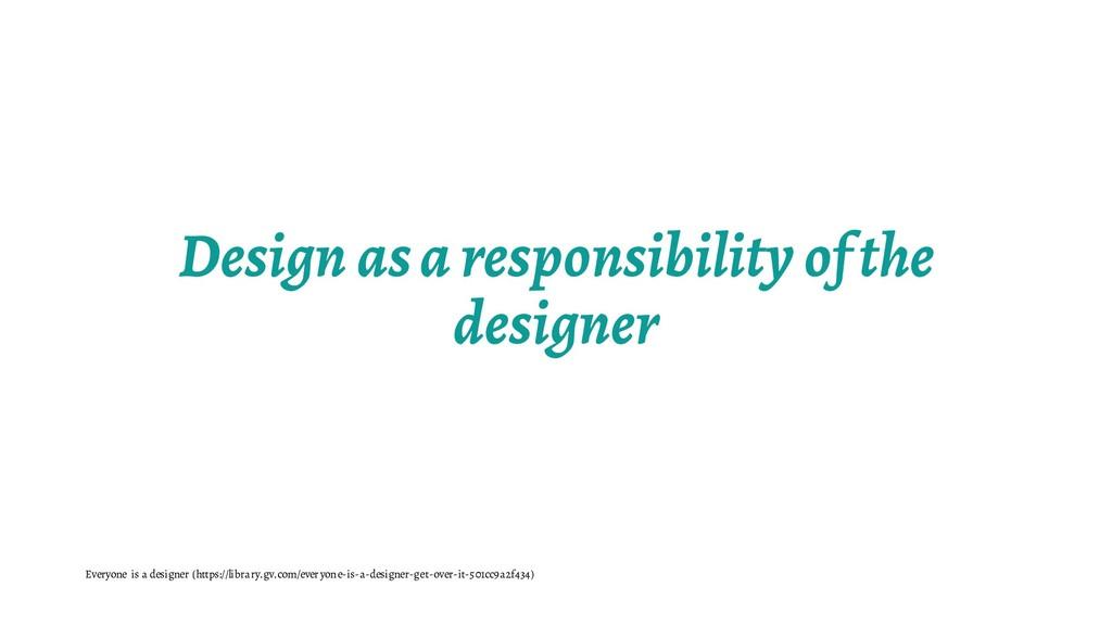 Design as a responsibility of the designer Ever...