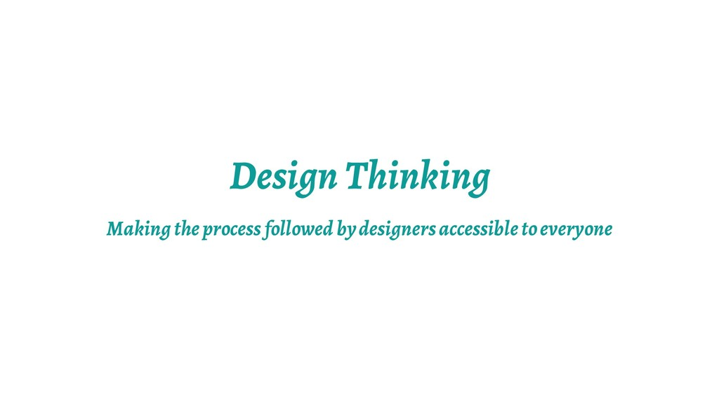 Design Thinking Making the process followed by ...