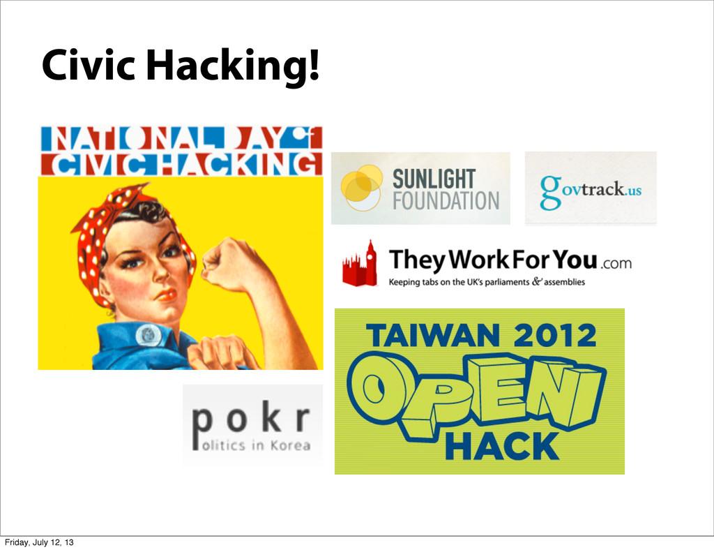 Civic Hacking! Friday, July 12, 13