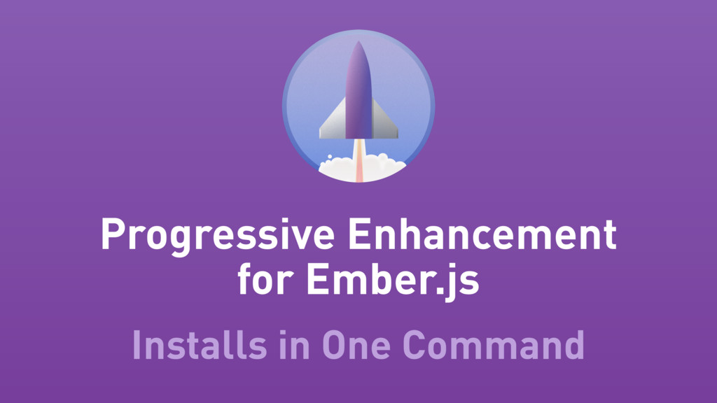 Progressive Enhancement for Ember.js Installs i...