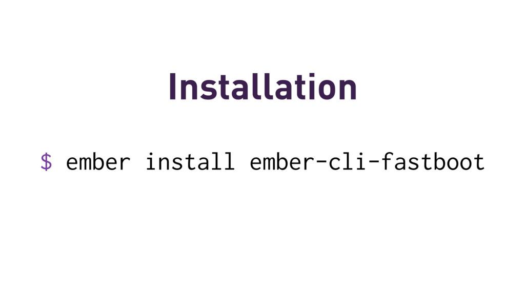 $ ember install ember-cli-fastboot Installation