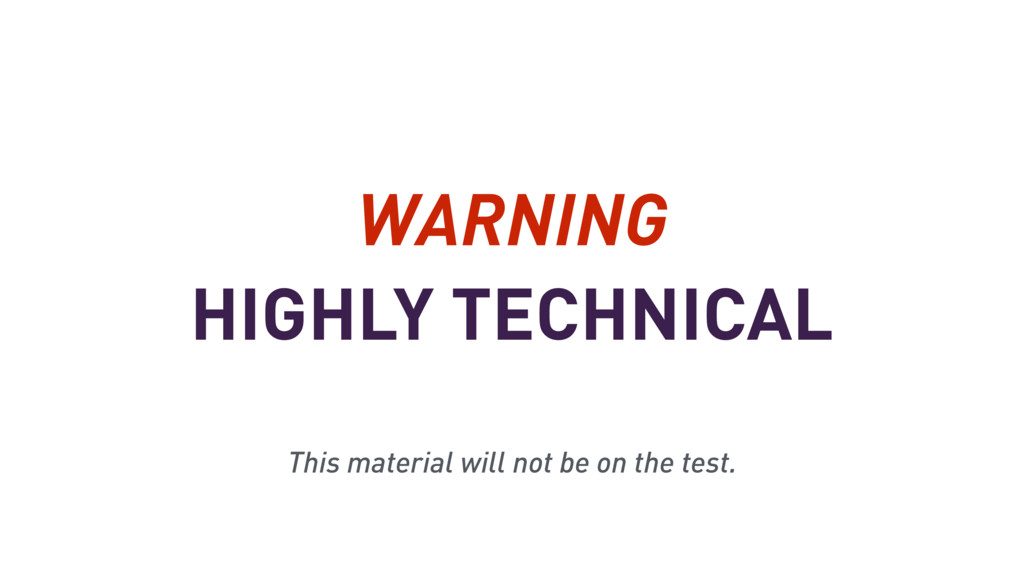 HIGHLY TECHNICAL WARNING This material will not...