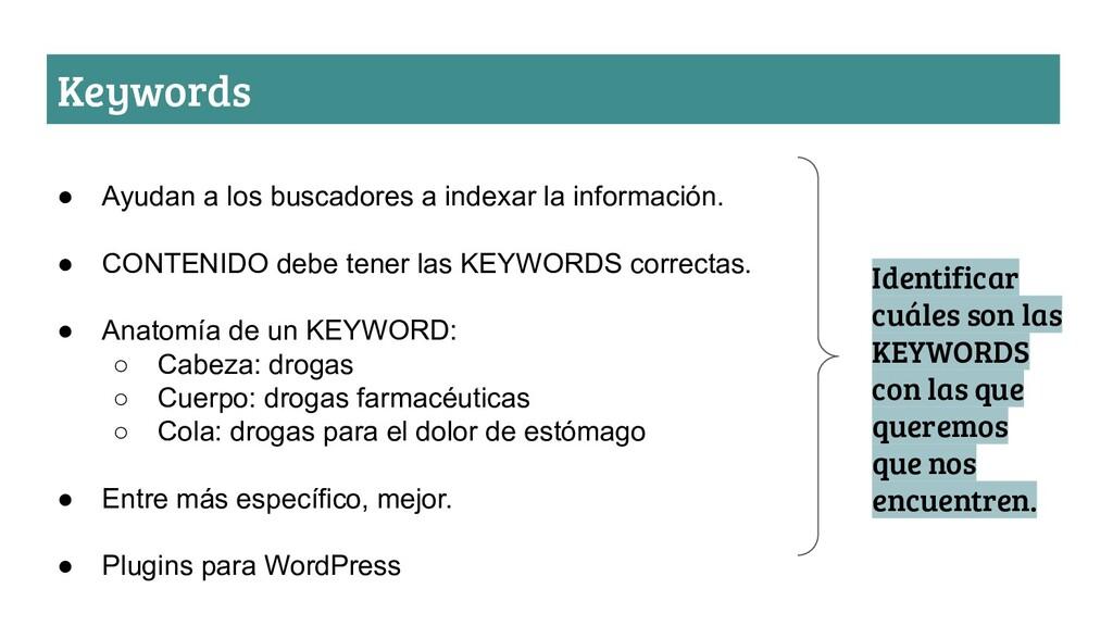 Keywords ● Ayudan a los buscadores a indexar la...