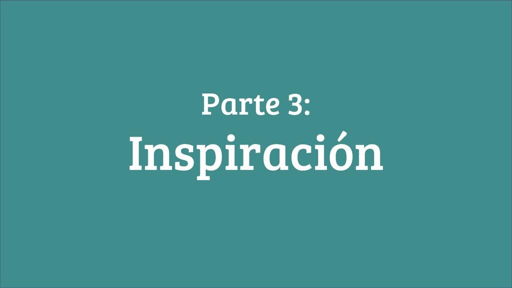 Parte 3: Inspiración