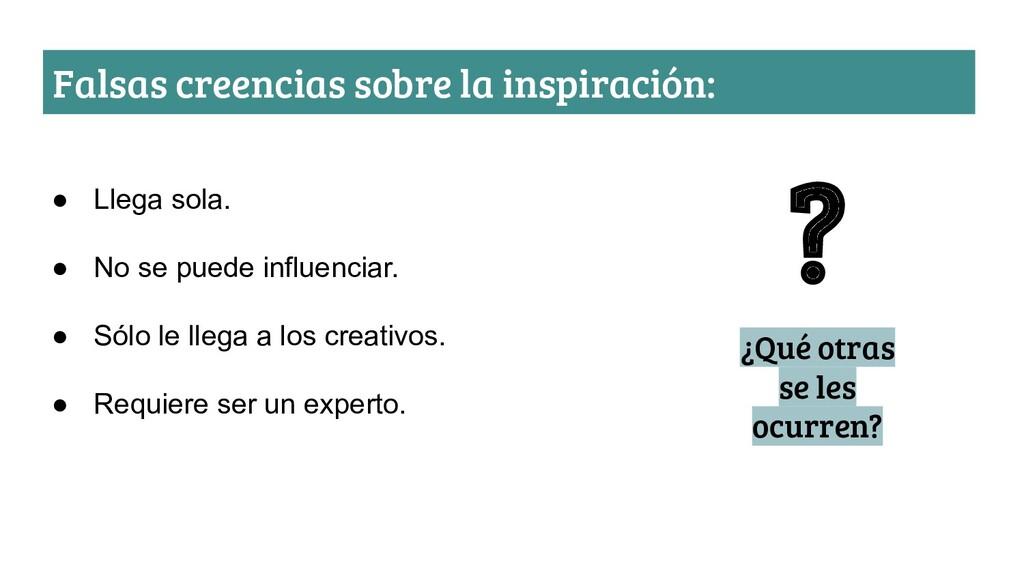 Falsas creencias sobre la inspiración: ● Llega ...