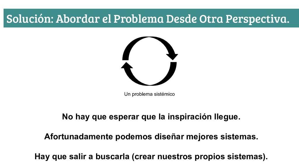 Solución: Abordar el Problema Desde Otra Perspe...