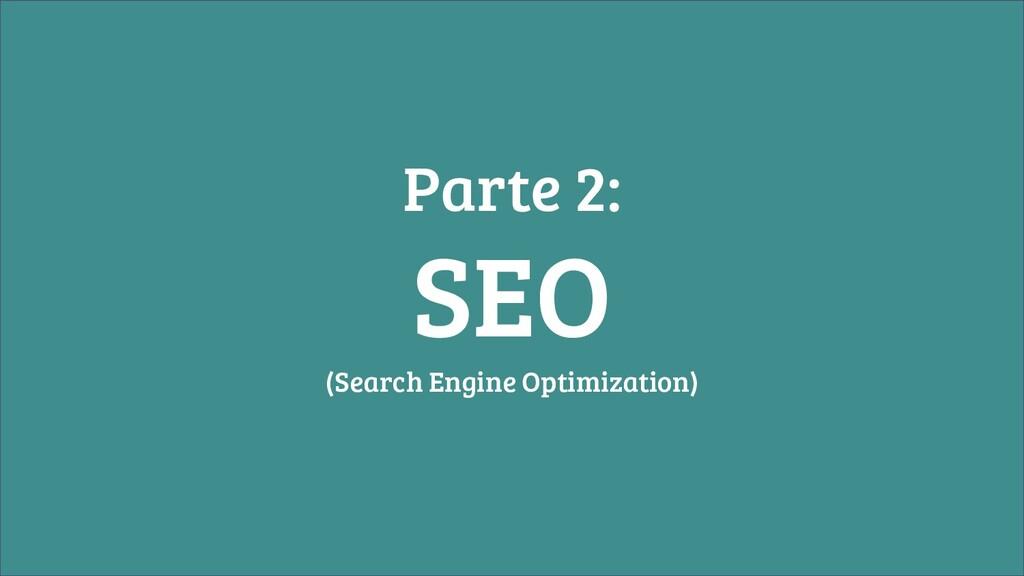 Parte 2: SEO (Search Engine Optimization)
