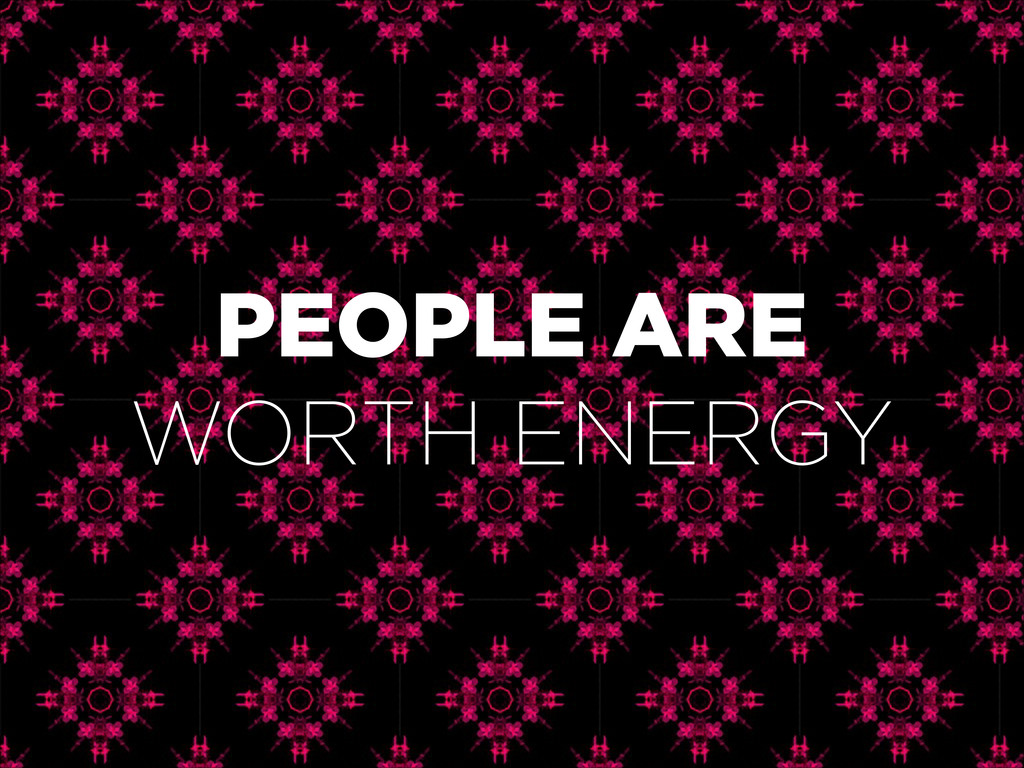 PEOPLE ARE WORTH ENERGY