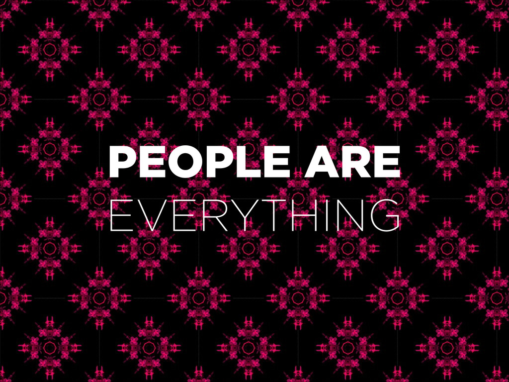 PEOPLE ARE EVERYTHING