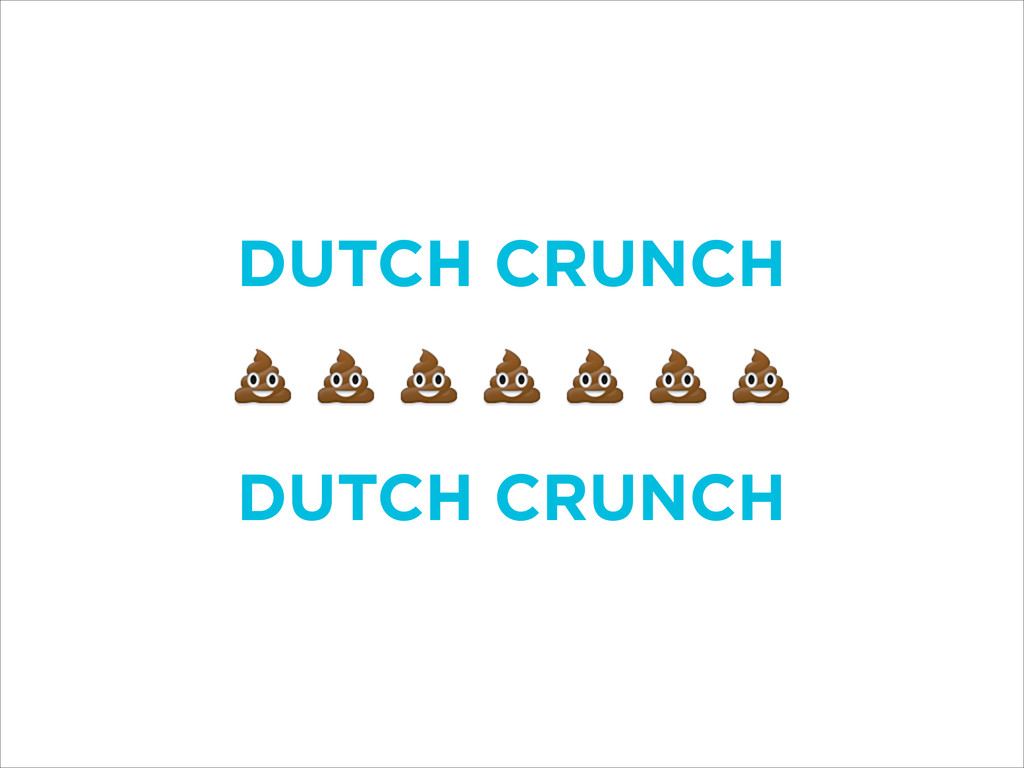 DUTCH CRUNCH ! ! DUTCH CRUNCH