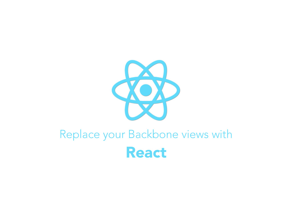 Replace your Backbone views with React