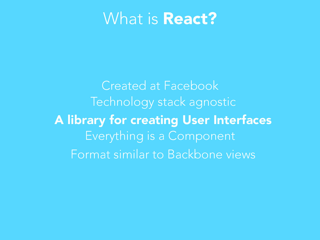 What is React? Created at Facebook Technology s...