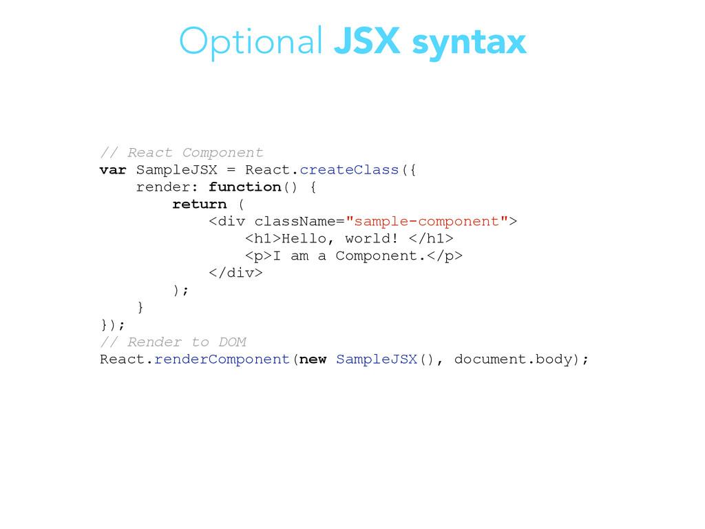 Optional JSX syntax // React Component var Samp...