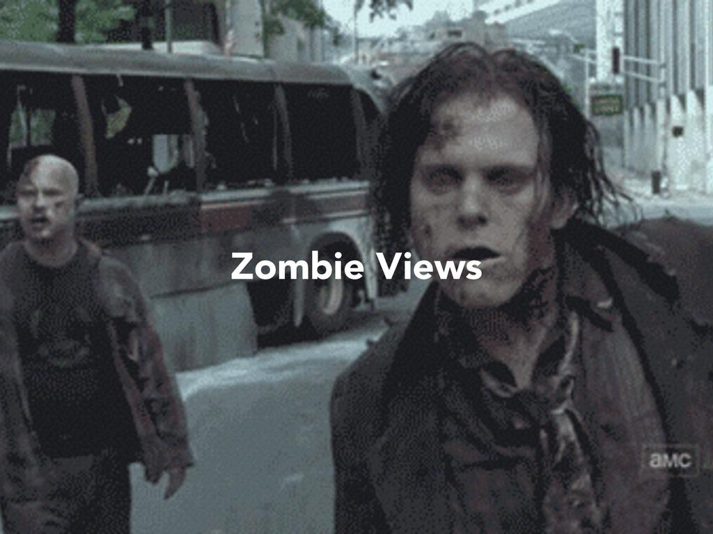 Zombie Views