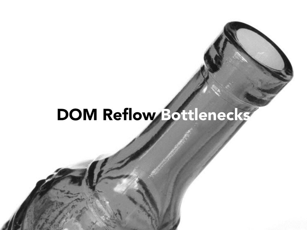 DOM Reflow Bottlenecks