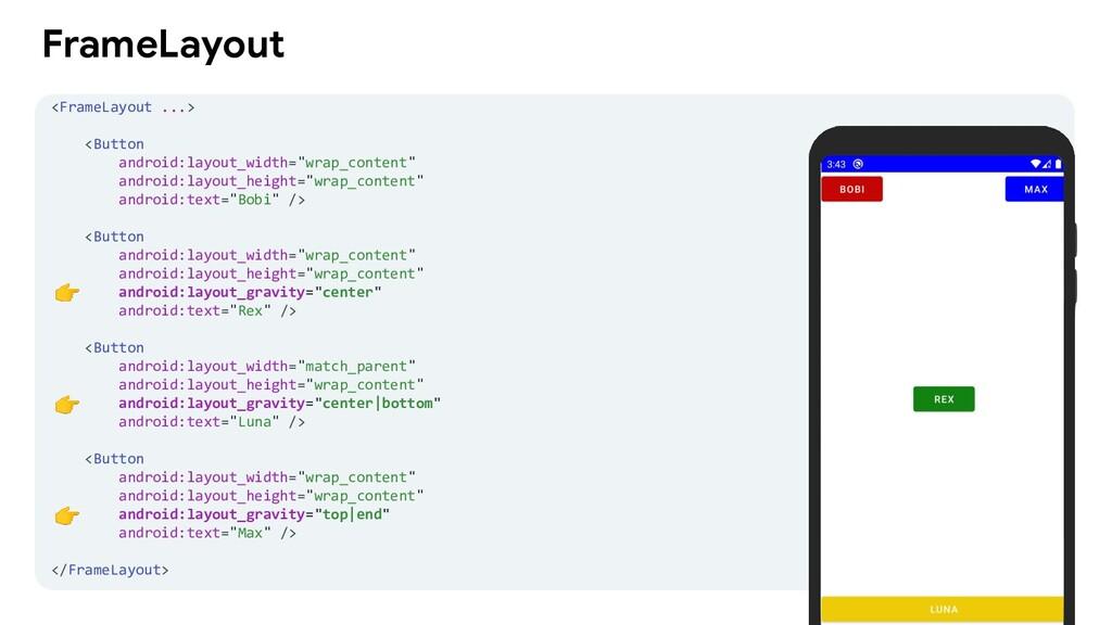 FrameLayout <FrameLayout ...> <Button android:l...