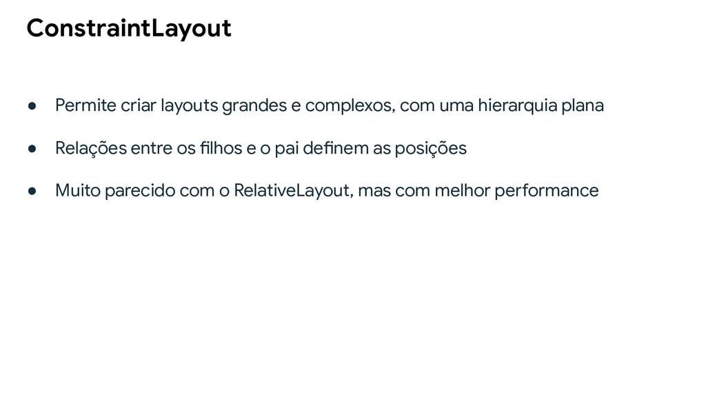 ● Permite criar layouts grandes e complexos, co...