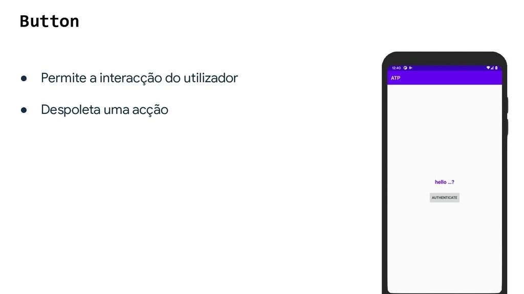 ● Permite a interacção do utilizador ● Despolet...
