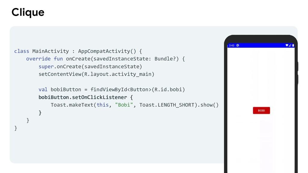 Clique class MainActivity : AppCompatActivity()...