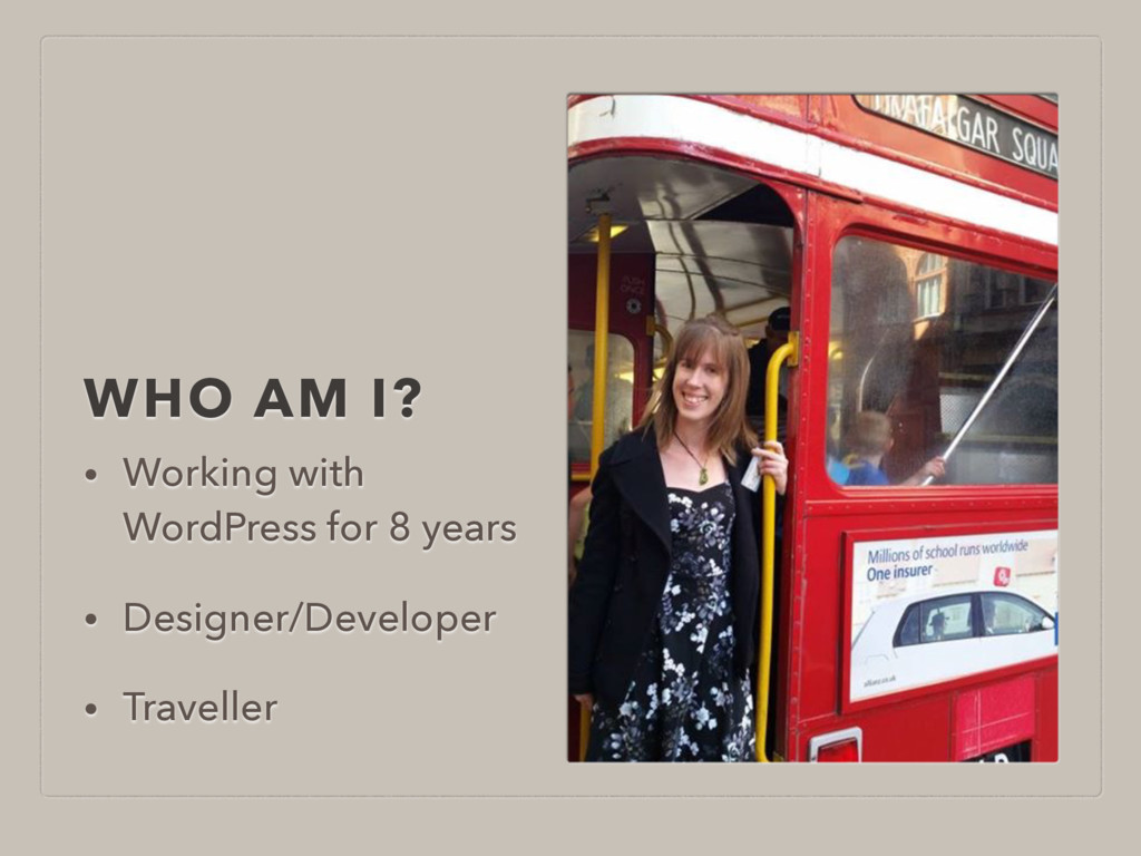 WHO AM I? • Working with WordPress for 8 years ...