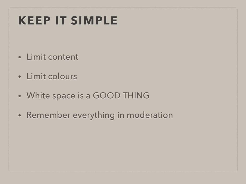 KEEP IT SIMPLE • Limit content • Limit colours ...