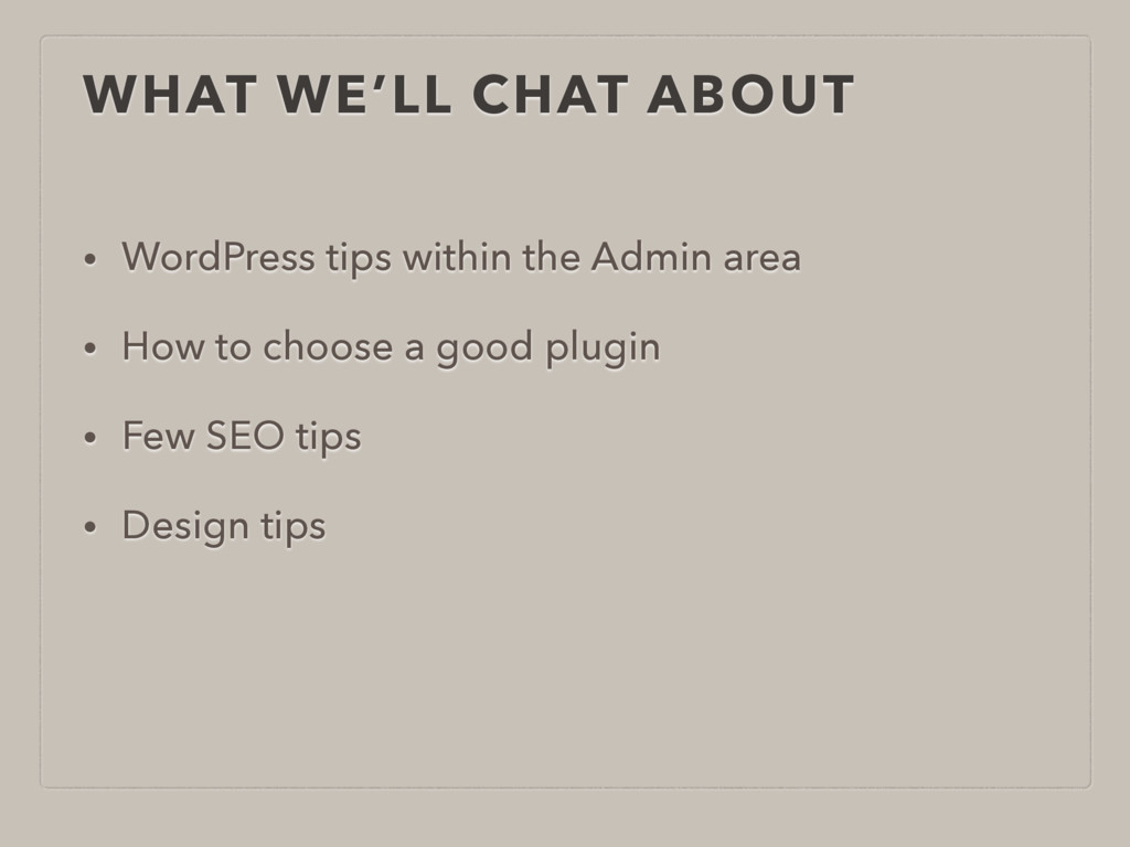 WHAT WE'LL CHAT ABOUT • WordPress tips within t...