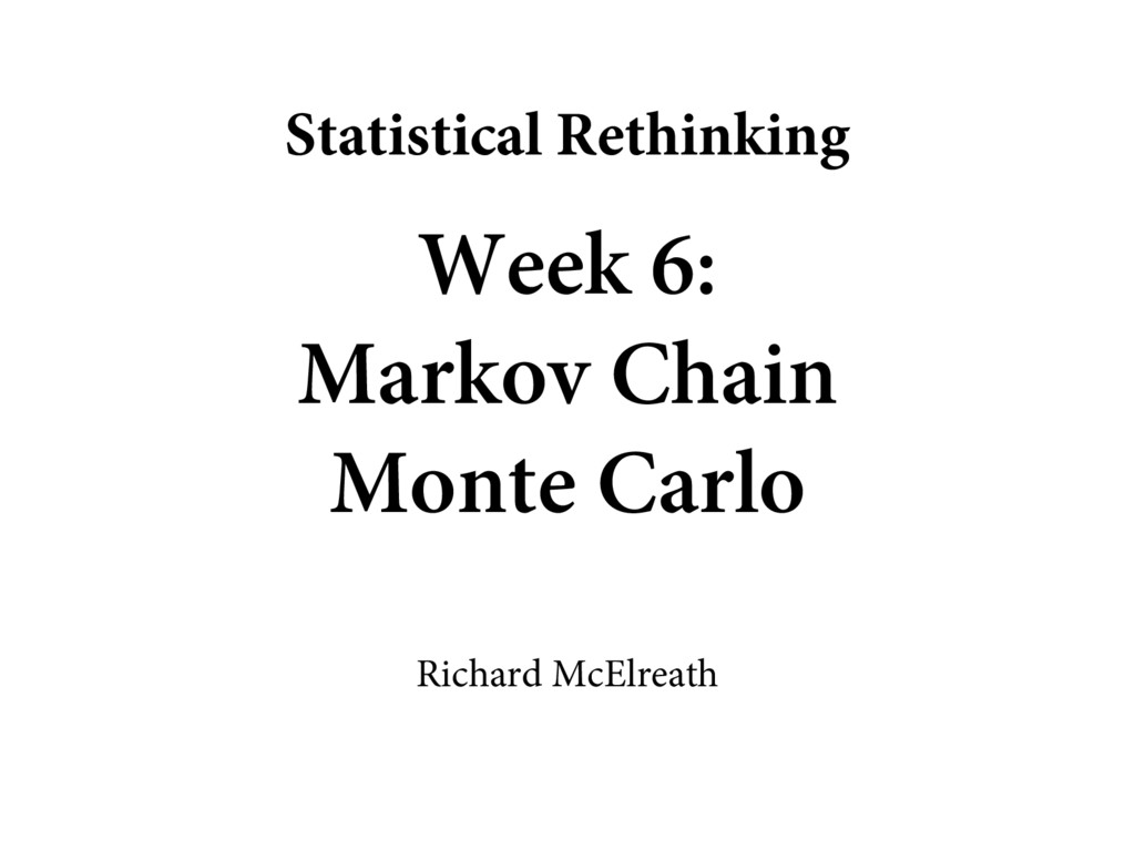Week 6: Markov Chain Monte Carlo Richard McElre...